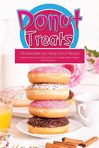 Donut Treats: 30 Delectable and Tangy Donut Recipes - Prepare Healthy and Unique Donuts to Surprise Other People! (English Edition) (Pipe Maker)