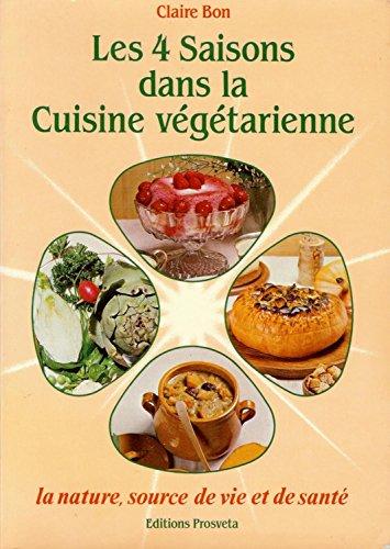 Les 4 saisons dans la cuisine végétarienne : La nature source de vie et de santé par From Prosveta
