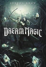 Shadow Magic, tome 2 : Dream Magic par Joshua Khan