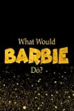 What Would Barbie Do?: Designer Notebook For Fans Of Barbie