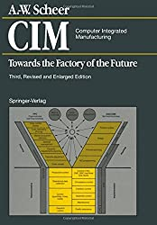 CIM Computer Integrated Manufacturing: Towards the Factory of the Future