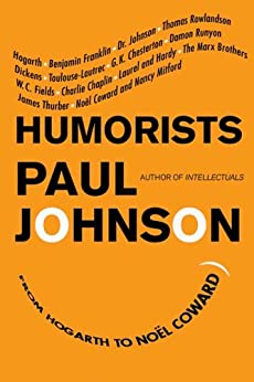 Humorists: From Hogarth to Noel Coward di [Johnson, Paul]