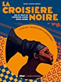 La Croisière Noire : les documents inédits: Sur la trace des expéditions Citroën en Centre-Afrique - version classique