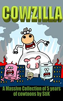 COWZILLA!: A collection of 5 years of World of Cow cartoons by StiK (World of Cow Cowzilla. Book 1) by [Greenhead, Bill]
