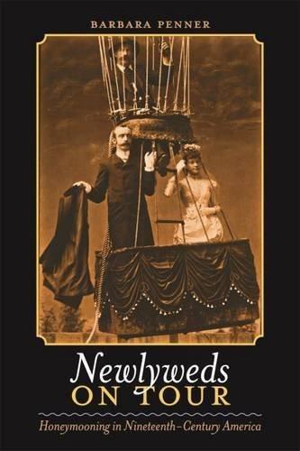 Newlyweds on Tour: Honeymooning in Nineteenth-Century America (Becoming Modern: New Nineteenth-Century Studies) by Barbara Penner (2009-07-31)