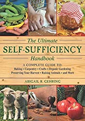 The Self-Sufficiency Handbook: A Complete Guide to Baking, Crafts, Gardening, Preserving Your Harvest, Raising Animals, and More