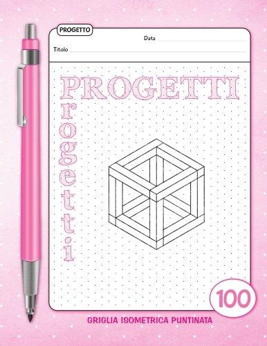 Progetti - Quaderno - Griglia Isometrica Puntinata - 100 Schede: Quaderno per pianificare i progetti - Rosa di Barbara Pelizzoli