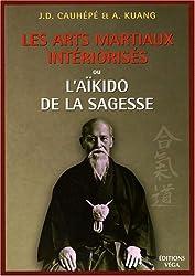 Les arts martiaux intériorisés : Ou l'Aïkido de la sagesse