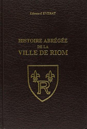Histoire abrégée de la ville de Riom depuis ses origines jusqu'à nos jours. par Edouard Everat