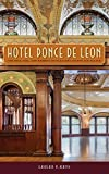 Hotel Ponce de Leon: The Rise, Fall, and Rebirth of Flagler's Gilded Age Palace by Leslee F. Keys (2015-09-08)