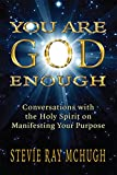 You Are God Enough: Conversations with the Holy Spirit on Manifesting Your Purpose