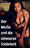 Der Weiße und die schwarze Schönheit: Heiße Erotikstory (German Edition)