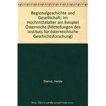 Regionalgeschichte und Gesellschaft im Hochmittelalter am Beispiel Österreichs (Mitteilungen des Instituts für Österreichische Geschichtsforschung)
