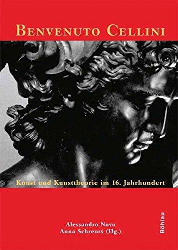 Benvenuto Cellini. Kunst und Kunsttheorie im 16. Jahrhundert