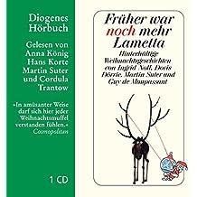 Früher war noch mehr Lametta: Hinterhältige Weihnachtsgeschichten (Diogenes Hörbuch)