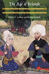 The Age of Beloveds: Love and the Beloved in Early Modern Ottoman and European Culture and Society