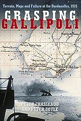 Grasping Gallipoli: Terrain, Maps and Failure at the Dardanelles, 1915