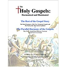 The Holy Gospels: Harmonized and Illuminated: The Rest of the Gospel Story & The Dated Parellel Harmony of the Gospels