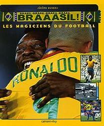 Braaasil ! : Les magiciens du football