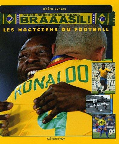 Braaasil ! : Les magiciens du football par Jérôme Bureau