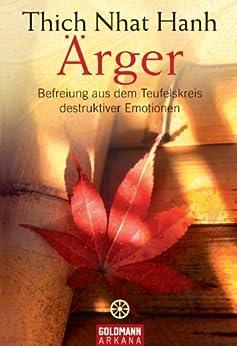 Ärger: Befreiung aus dem Teufelskreis destruktiver Emotionen von [Hanh, Thich Nhat]