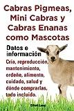 Cabras pigmeas, mini cabras y cabras enanas como mascota. Datos e información. Cría, reproducción, mantenimiento, ordeñe, alimento, cuidado, salud y dónde comprarlas, todo incluido. (English Edition)