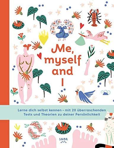Me, myself and I: Lerne dich selbst kennen - mit 20 überraschenden Tests und Theorien zu deiner Persönlichkeit
