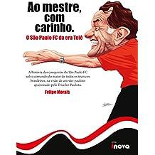 Ao Mestre com Carinho: O SPFC da Era Telê (Portuguese Edition)