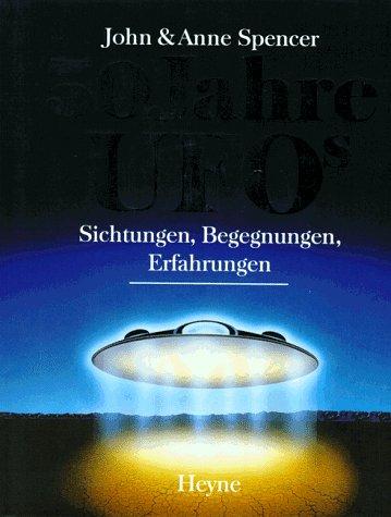 Fünfzig Jahre UFOs. Sichtungen, Begegnungen, Erfahrungen.
