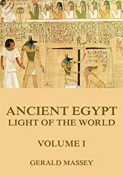 Ancient Egypt - Light Of The World, Volume 1 (English Edition) von [Massey, Gerald]