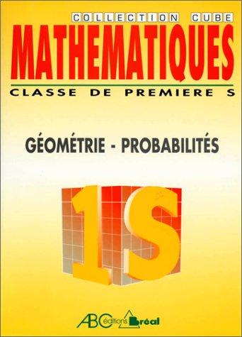 Mathématiques, classes de premières S et E. Géométrie, probabilités