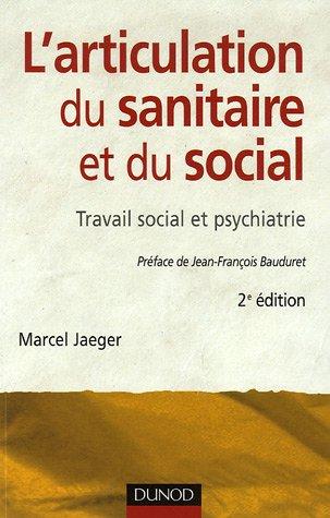 L'articulation du sanitaire et du social : Travail social et psychiatrie par Marcel Jaeger