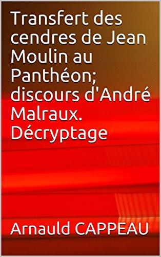 Transfert des cendres de Jean Moulin au Panthéon; discours d'André Malraux. Décryptage (Les grands textes politiques français décryptés t. 33)