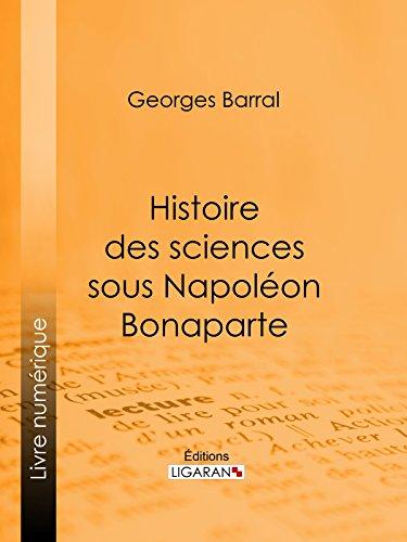 Histoire des sciences sous Napoléon Bonaparte par Georges Barral