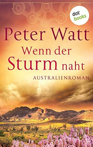 Wenn der Sturm naht: Die große Australien-Saga - Band 3: Roman