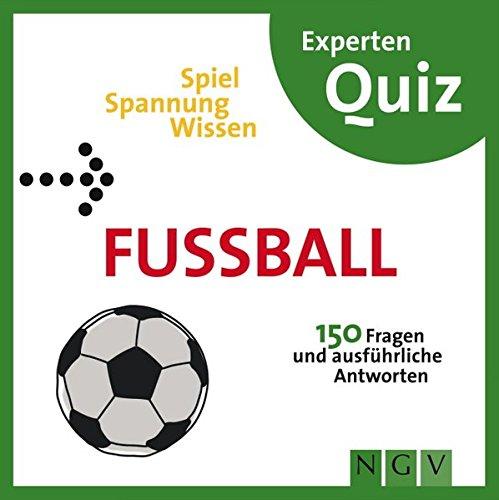 Fußball Experten-Quiz: 150 Fragen und ausführliche Antworten -