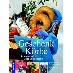 Geschenkkörbe: Schenken mit Liebe und Fantasie. 50 Anleitungen für Arrangements von edel bis witzig-frech