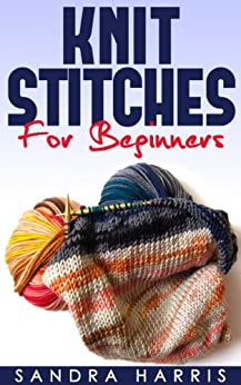Knitting Stitches Dictionary For Beginners (English Edition) von [Harris, Sandra]