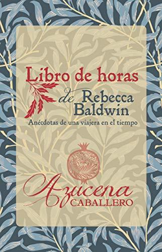 Libro de horas de Rebecca Baldwin de Azucena Caballero Bernal