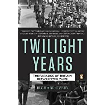 The Twilight Years: The Paradox of Britain Between the Wars by Richard Overy (2010-11-30)