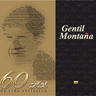 Gentil Montaña 60 Años de Vida Artística