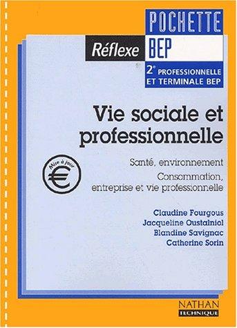 Vie sociale et professionnelle BEP Seconde professionnelle et Terminale. Santé, environnement, Consommation, entreprise et vie professionnelle
