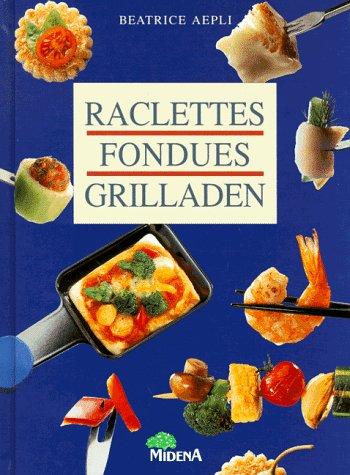 Raclettes, Fondues, Grilladen