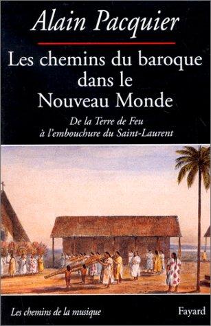 Les chemins du Baroque dans le Nouveau Monde - De la Terre de Feu à l'embouchure du Saint-Laurent
