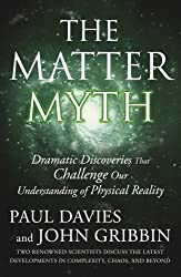 [ THE MATTER MYTH: DRAMATIC DISCOVERIES THAT CHALLENGE OUR UNDERSTANDING OF PHYSICAL REALITY ] The Matter Myth: Dramatic Discoveries That Challenge Our Understanding of Physical Reality By Davies, Paul ( Author ) Oct-2007 [ Paperback ]