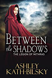 BETWEEN THE SHADOWS (THE LEGION OF MITHRAS Book 1)