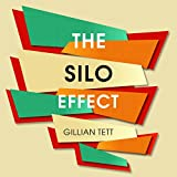 The Silo Effect: The Peril of Expertise, and the Promise of Breaking Down Barriers