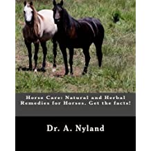 Horse Care: Natural and Herbal Remedies for Horses. Get the facts! by Dr. A. Nyland (2015-12-17)