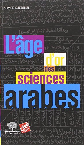 L'âge d'or des sciences arabes par Ahmed Djebbar