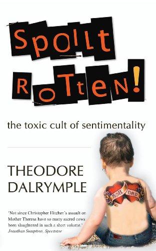 Spoilt Rotten: The Toxic Cult of Sentimentality por Theodore Dalrymple